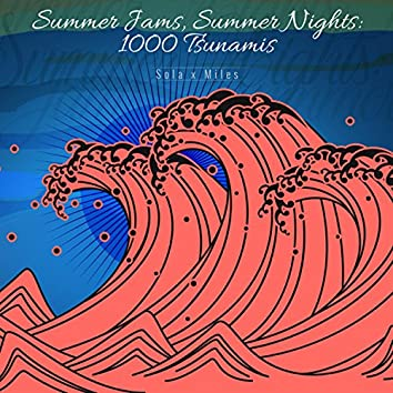 Summer Jams, Summer Nights: 1000 Tsunamis