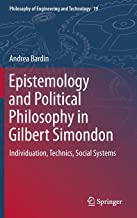 Epistemology and Political Philosophy in Gilbert Simondon: Individuation, Technics, Social Systems (Philosophy of Engineering and Technology)