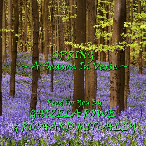 Spring: A Season in Verse                   By:                                                                                                                                 Emily Dickinson,                                                                                        William Wordsworth,                                                                                        Walt Whitman,                   and others                          Narrated by:                                                                                                                                 Ghizela Rowe,                                                                                        Richard Mitchley                      Length: 1 hr and 4 mins     1 rating     Overall 3.0