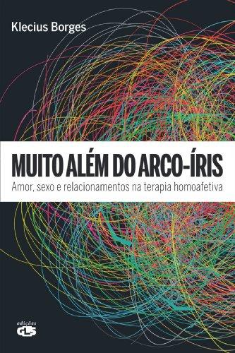 MUITO ALÉM DO ARCO-ÍRIS: AMOR, SEXO E RELACIONAMENTOS NA TERAPIA HOMOAFETIVA