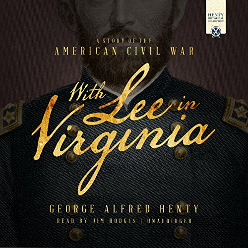With Lee in Virginia     A Story of the American Civil War              By:                                                                                                                                 George Alfred Henty                               Narrated by:                                                                                                                                 Jim Hodges                      Length: 11 hrs and 21 mins     4 ratings     Overall 4.5