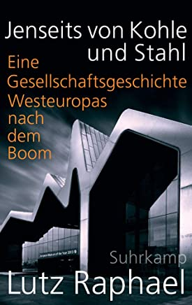 Jenseits von Kohle und Stahl: Eine Gesellschaftsgeschichte Westeuropas nach dem Boom
