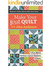 Make Your First Quilt with Alex Anderson: Beginner's Simple Step-by-Step Visual Guide