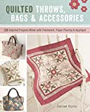 Quilted Throws, Bags & Accessories: 28 Inspired Projects Made With Patchwork, Paper Piecing & Applique: Includes Patterns