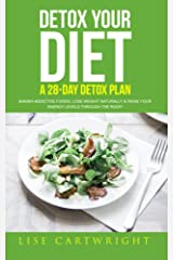 Detox Your Diet: Banish Additive Foods, Lose Weight Naturally & Raise Your Energy Levels Through The Roof! Kindle Edition