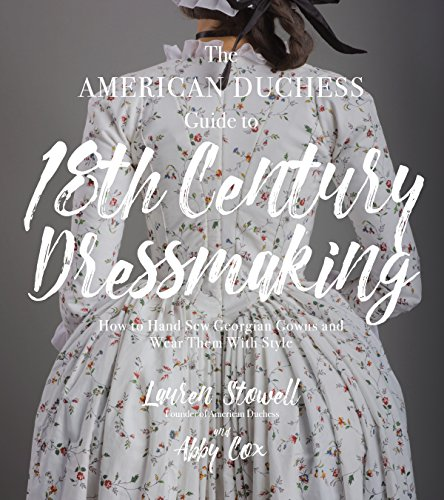 Compare Textbook Prices for The American Duchess Guide to 18th Century Dressmaking: How to Hand Sew Georgian Gowns and Wear Them With Style Illustrated Edition ISBN 9781624144530 by Stowell, Lauren,Cox, Abby