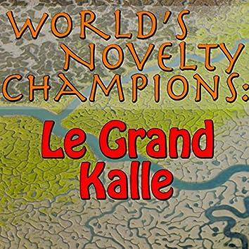 World's Novelty Champions: Le Grand Kalle