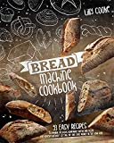 BREAD MACHINE COOKBOOK: 93 EASY RECIPES TO MAKING DELICIOUS HOMEMADE BREAD AND PIZZA. EAT HEALTHY WITHOUT GETTING FAT AND SAVE MONEY IN THE LONG RUN.