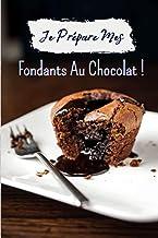 Je prépare mes fondants au chocolat !: Carnet de notes à remplir (15,24 cms X 22,86 cms, 100 pages) / 98 fiches pour noter...