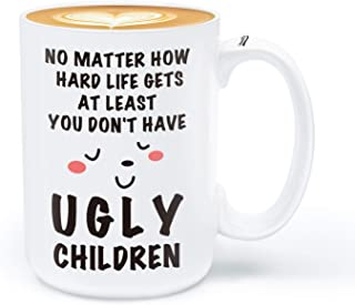 Funny Coffee Mug for Mom Dad - At Least You Don't Have Ugly Children - Birthday, Mother's Day, Father's Day Gifts from Daughter Son (15 Oz)