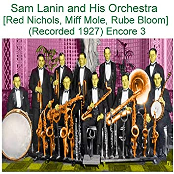 Sam Lanin and His Orchestra (Red Nichols, Miff Mole, Rube Bloom) [Recorded 1927] [Encore 3]