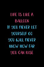 Life Is Like A Balloon If You Never Let Yourself Go You Will Never Know How Far You Can Rise: Notebook Journal Composition Blank Lined Diary Notepad 120 Pages Paperback Black Solid Balloon