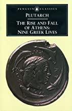 The Rise and Fall of Athens: Nine Greek Lives
