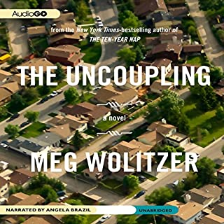 The Uncoupling                   By:                                                                                                                                 Meg Wolitzer                               Narrated by:                                                                                                                                 Angela Brazil                      Length: 7 hrs and 28 mins     123 ratings     Overall 3.5