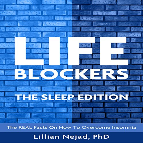 Life Blockers: The Sleep Edition: The Real Facts on How to Overcome Insomnia