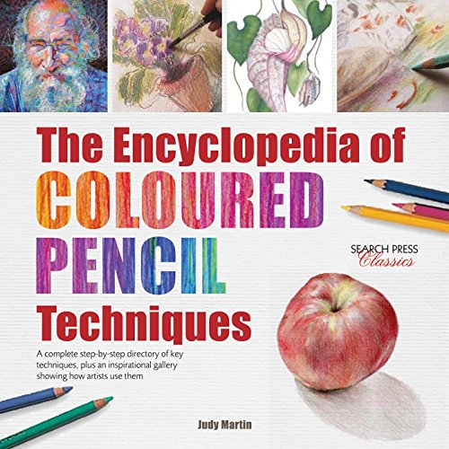 Encyclopedia of Coloured Pencil Techniques, The: A complete step-by-step directory of key techniques, plus an inspirational gallery showing how artists use them