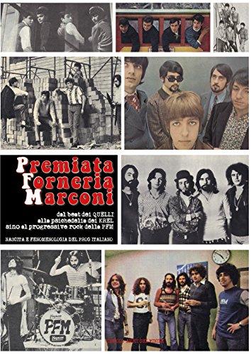 Premiata Forneria Marconi: dal beat dei Quelli alla psichedelia dei Krel sino al progressive rock della PFM. Nascita e fenomenologia del prog italiano