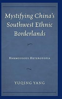 Mystifying China's Southwest Ethnic Borderlands: Harmonious Heterotopia