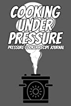 Cooking Under Pressure Pressure Cooker Recipe Journal: Save Your Favorite Recipes in this 100 Page Journal Write Down Pres...