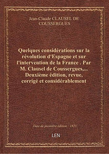 Quelques Considrations Sur La Rvolution Despagne Et Sur Lintervention De La France Par M Clau