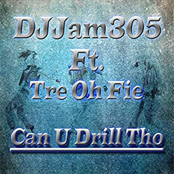 Can U Drill Tho (feat. Tre Oh Fie)