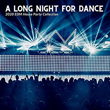 A Long Night For Dance - 2020 EDM House Party Collection