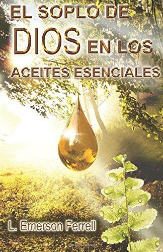 El Soplo De Dios En Los Aceites Esenciales (2016 Edition) (Spanish Edition)