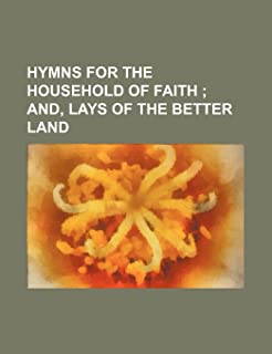 Hymns for the Household of Faith; And, Lays of the Better Land