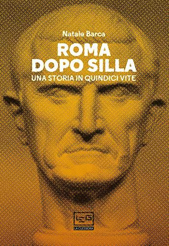 Roma dopo Silla. Una storia in quindici vite (La clessidra di Clio)