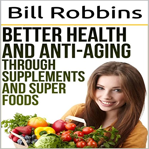 Better Health and Anti-Aging Through Supplements and Super Foods audiobook cover art