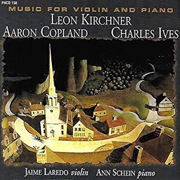 Kirchner, Copland & Ives: Music for Violin & Piano