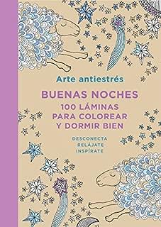 Arte Antiestrés: Buenas Noches. 100 Láminas Para Colorear Y Dormir Bien (Spanish Edition)