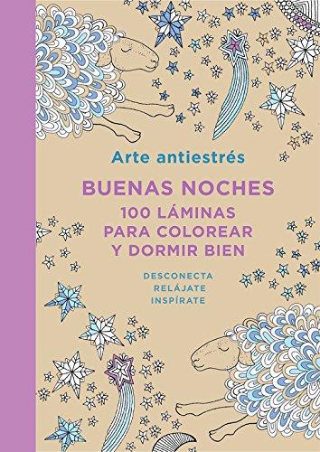 Arte Antiestrés: Buenas noches. 100 láminas para colorear y dormir bien (Obras diversas)