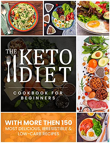 Couverture du livre The Keto Diet: The Complete Quick & Easy Keto Recipes for Beginner With More Than 150 Most Delicious, Irresistible & Low-Carb Recipes Cookbook (English Edition)