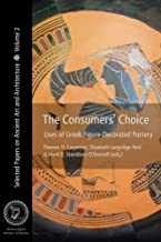 The Consumers' Choice: Uses of Greek Figure-Decorated Pottery (Selected Papers on Ancient Art and Architecture)
