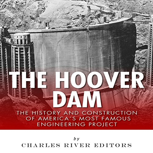 The Hoover Dam: The History and Construction of America's Most Famous Engineering Project audiobook cover art