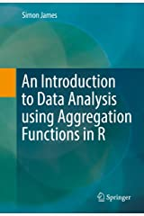 An Introduction to Data Analysis using Aggregation Functions in R Kindle Edition