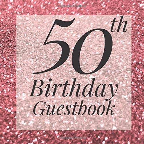 50th Birthday Guestbook: Rose Gold Pink Glitter Sparkle Guest Book - Elegant 50 Birthday Wedding Anniversary Party Signing Message Book - Gift Log & ... Keepsake Present - Special Memories Ideas