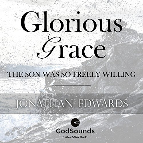 Glorious Grace: The Son Was So Freely Willing