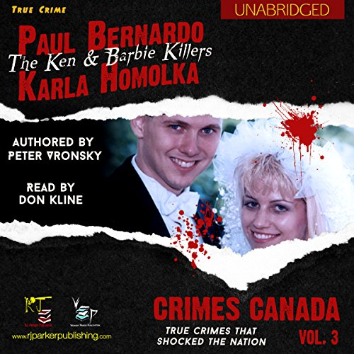 Paul Bernardo and Karla Homolka: The True Story of the Ken and Barbie Killers audiobook cover art