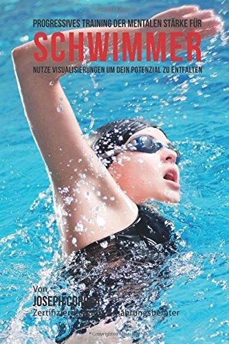 Progressives Training der mentalen Starke fur Schwimmer: Nutze Visualisierungen um dein Potenzial zu entfalten