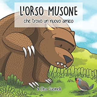 L'Orso Musone che trovò un nuovo amico: Favola illustrata per bambini. Il viaggio di un orso un po' maldestro alla ricerca...