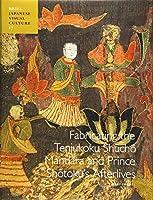 Fabricating the Tenjukoku Shucho Mandara and Prince Shotoku's Afterlives (Japanese Visual Culture)