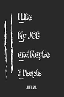 I Like My JOB and Maybe 3 People. best gift Birthday/Valentine's Day/Anniversary for friendS , FAMILY. Lined Blank Noteboo...