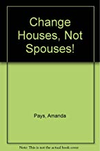Change Houses, Not Spouses!