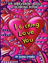 I f*cking Love You: An Irreverent Adult Coloring Book (Irreverent Book Series) (Volume 9)