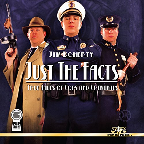 Just the Facts: True Tales of Cops and Criminals cover art