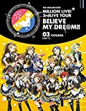 THE IDOLM@STER MILLION LIVE 3rdLIVE TOUR BELIEVE MY DRE@M LIVE Blu-ray 03@OSAKA DAY1