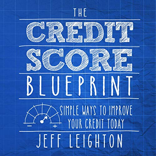 The Credit Score Blueprint: Simple Ways to Improve Your Credit Today cover art