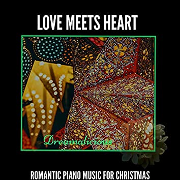 Love Meets Heart - Romantic Piano Music For Christmas